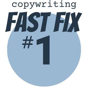 copywriting fast fix #1