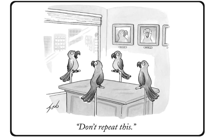 """Cartoon: Parrots having a meeting. One parrot tells the others, """"Don't repeat this."""""""
