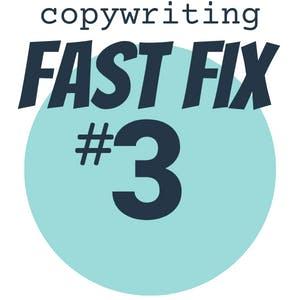 copywriting fast fix #3