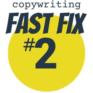 copywriting fast fix #2