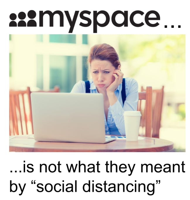 social distancing myspace meme covid-19 coronavirus marketing funny coachella beauty working from home