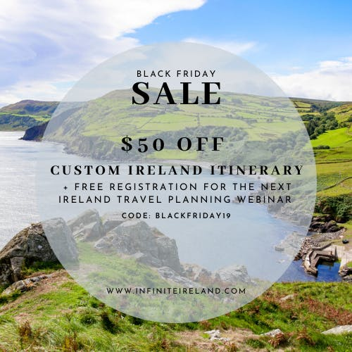 $50 Off Custom Ireland Itinerary + Free Registration For the Next Ireland Travel Planning Webinar Code: BLACKFRIDAY19