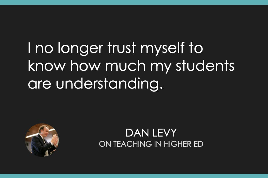"""""""I no longer trust myself to know how much my students  are understanding."""" Dan Levy on Teaching in Higher Ed"""