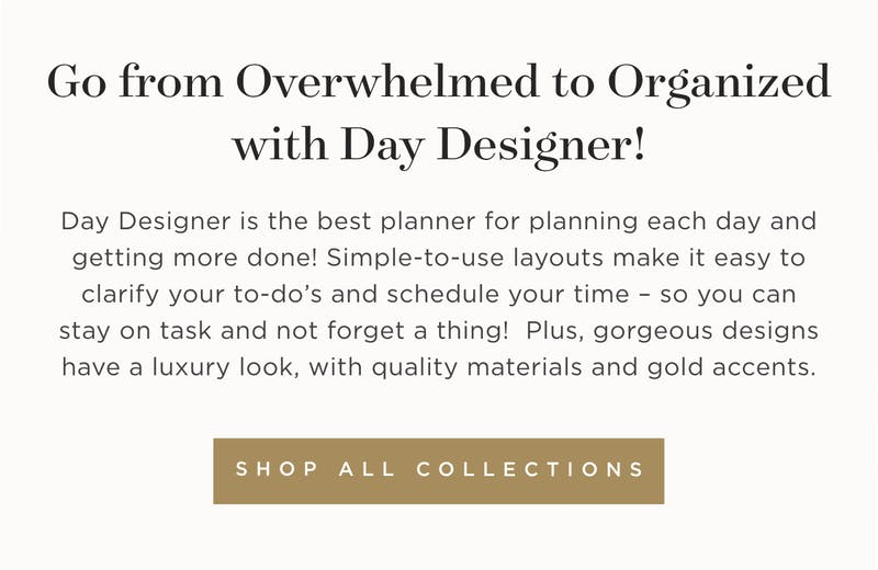 Go from overwhelmed to organized with Day Designer! Shop all collections.