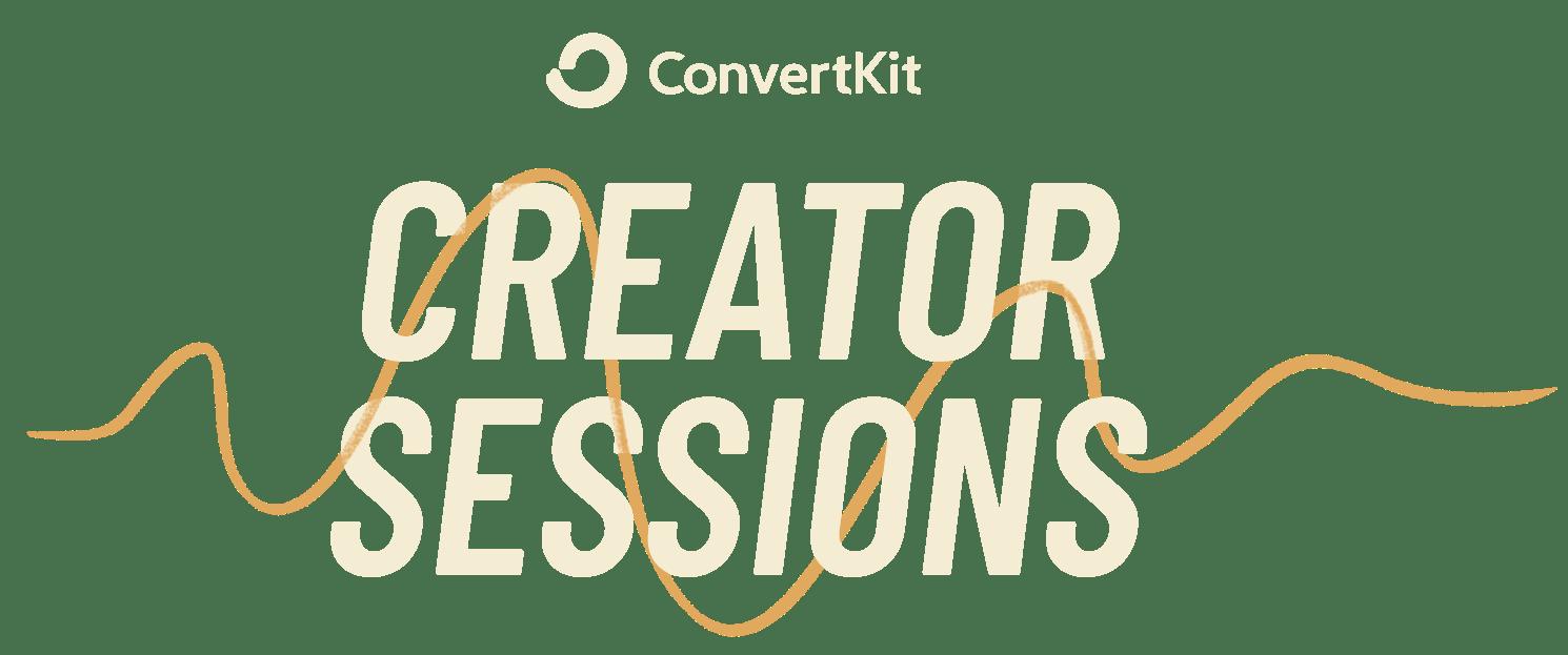 ConvertKit Creator Sessions