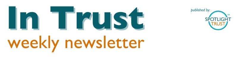 In Trust weekly newsletter presented by Spotlight Trust